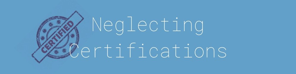 5.0-neglecting-certifications