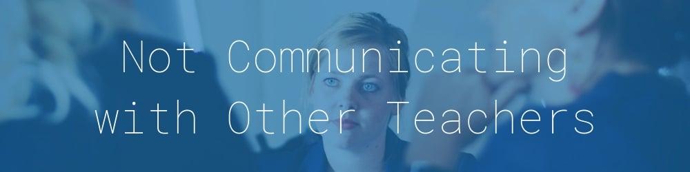 6.0-not-communicating-other-teachers
