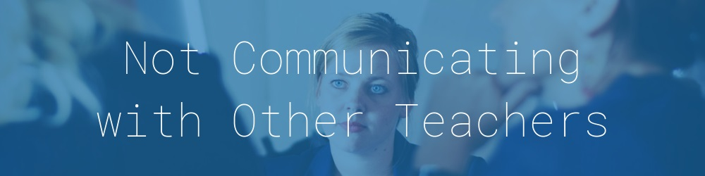 6.0-not-communicating-other-teachers