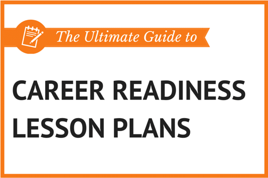 The Ultimate Guide to Career Readiness Lesson Plans