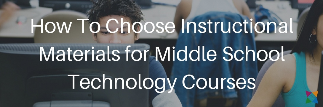 how-to-choose-instructional-materials-for-middle-school-technology-courses.jpg