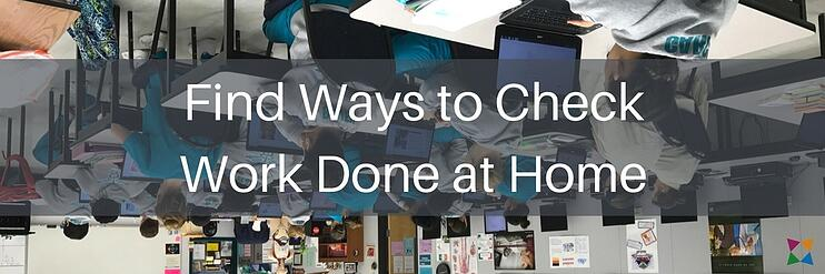Find ways to check work done at home