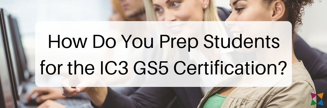 ic3-gs5-certification-prep-students
