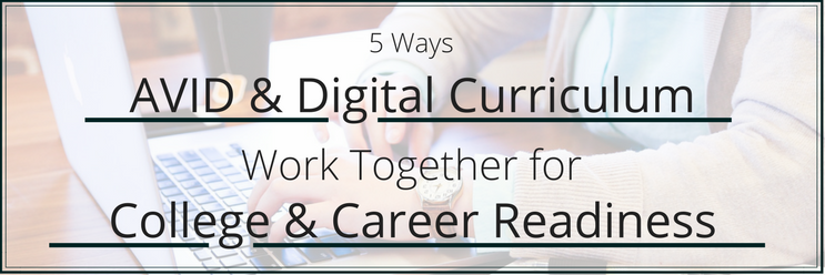 5 Ways AVID & Digital Curriculum Work for College & Career Readiness