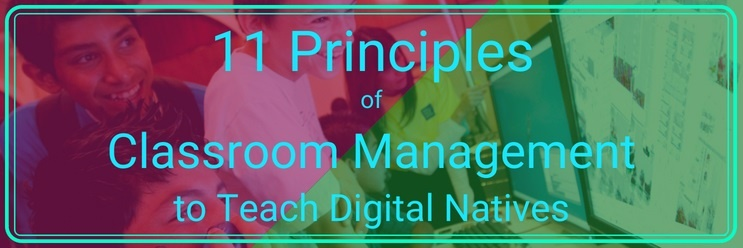 11 Principles of Classroom Management to Teach Digital Natives