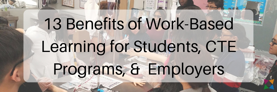 13 Benefits of Work-Based Learning for Students, CTE Programs, & Employers