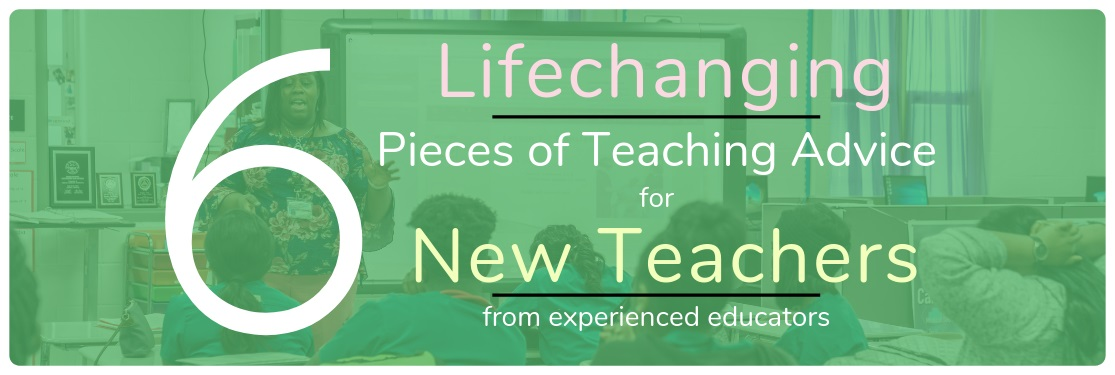 6 Lifechanging Pieces of Teaching Advice for New Teachers from Experienced Educators