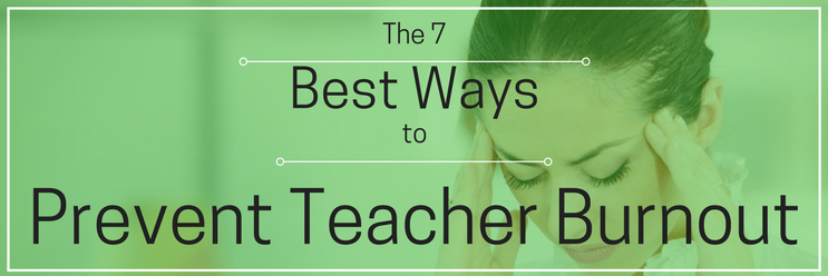 The 7 Best Ways to Avoid Teacher Burnout in 2018