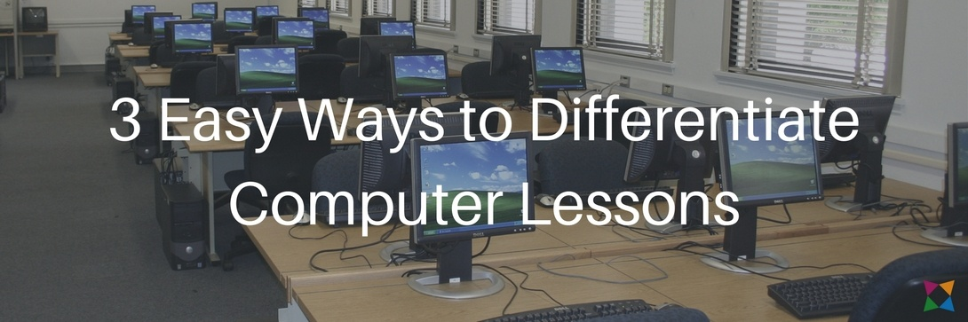 3 Easy Ways to Include Differentiated Lesson Plans in Computer Classes