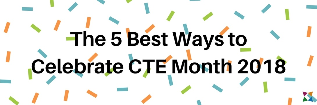The 5 Best Ways to Celebrate CTE Month 2018