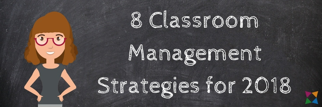 8 Wildly Successful Classroom Management Strategies for 2018