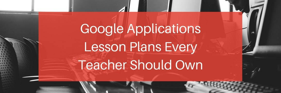 60+ Google Apps Lesson Plans Every Teacher Should Own