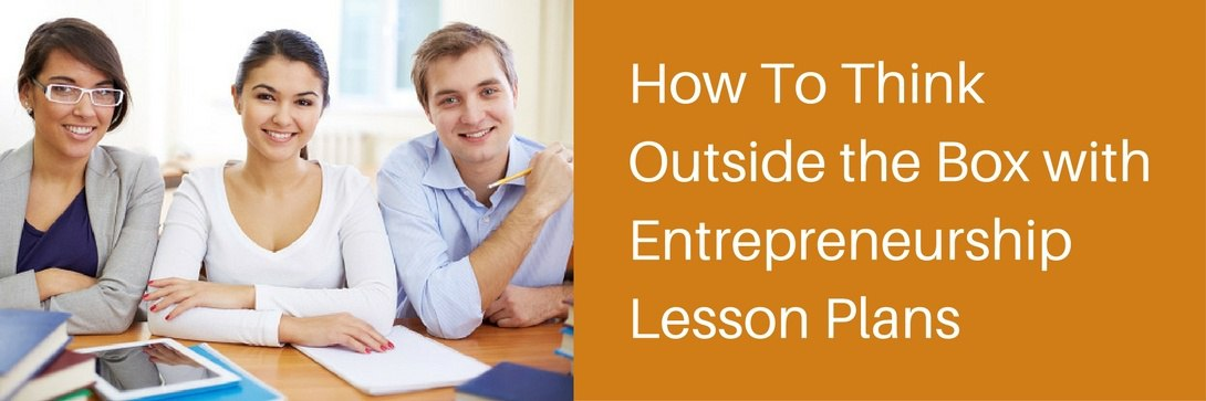 How To Think Outside the Box with Entrepreneurship Lesson Plans