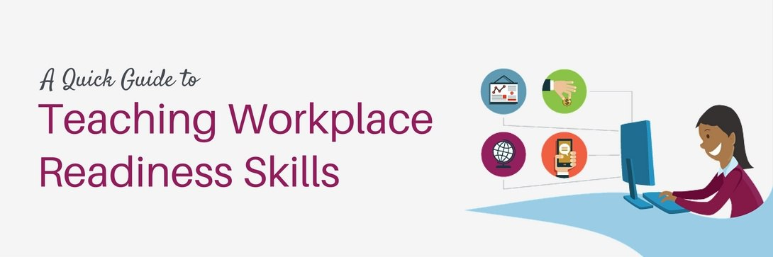 Quick Guide to Teaching Workplace Readiness Skills