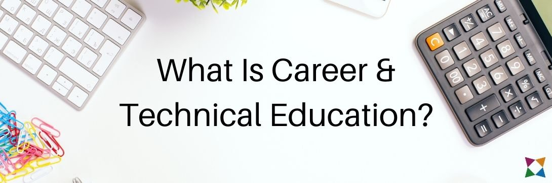What Is Career & Technical Education (CTE)?