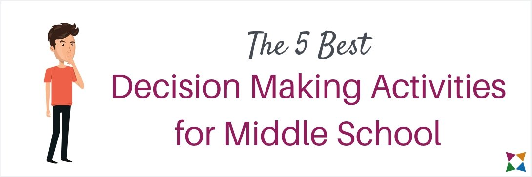 5 Best Decision Making Activities for Middle School