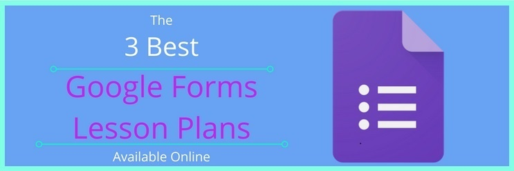 The 3 Best Google Forms Lesson Plans Available Online