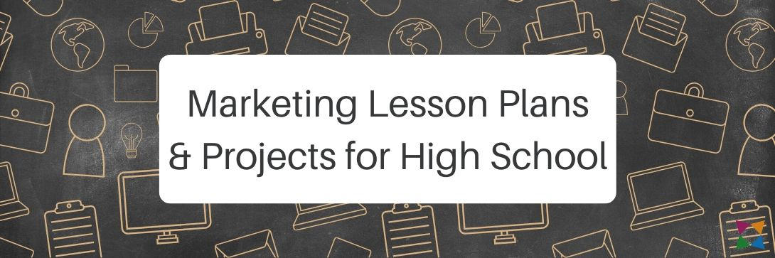 8 Best Marketing Lesson Plans and Projects for High School