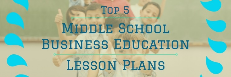 The 5 Best Middle School Business Education Lesson Plans
