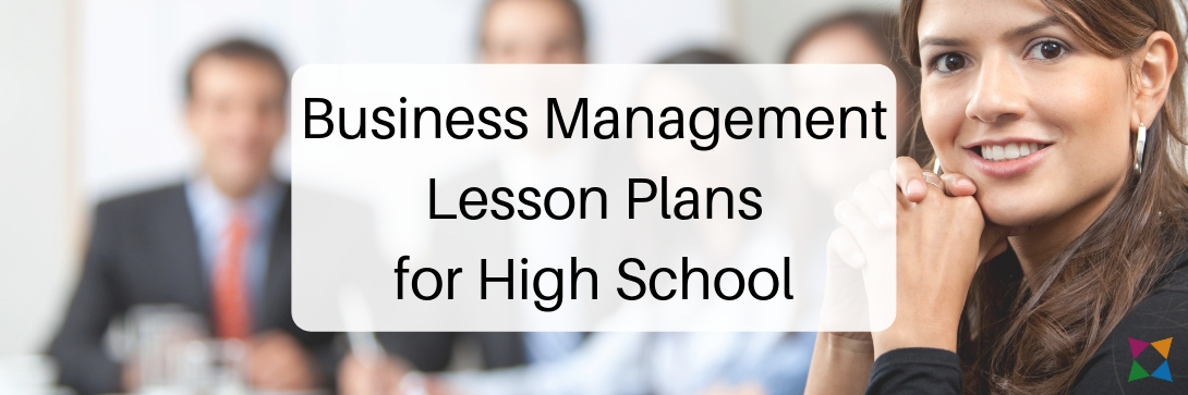 Top 3 Business Management Lesson Plans for High School