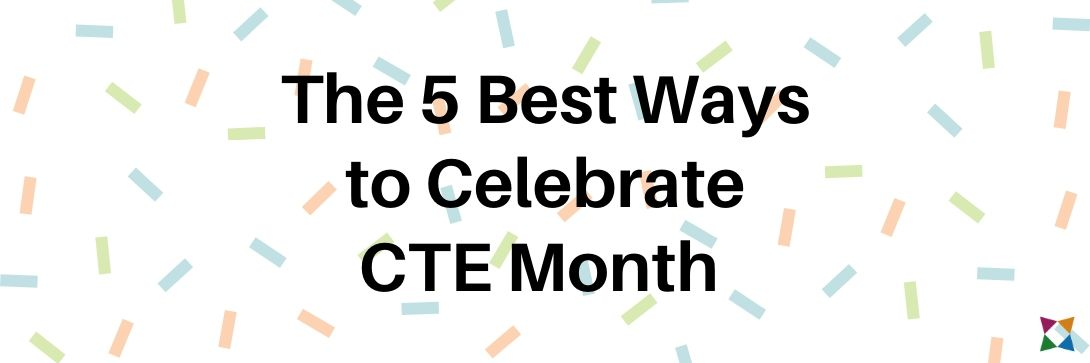 The 5 Best Ways to Celebrate CTE Month 2020