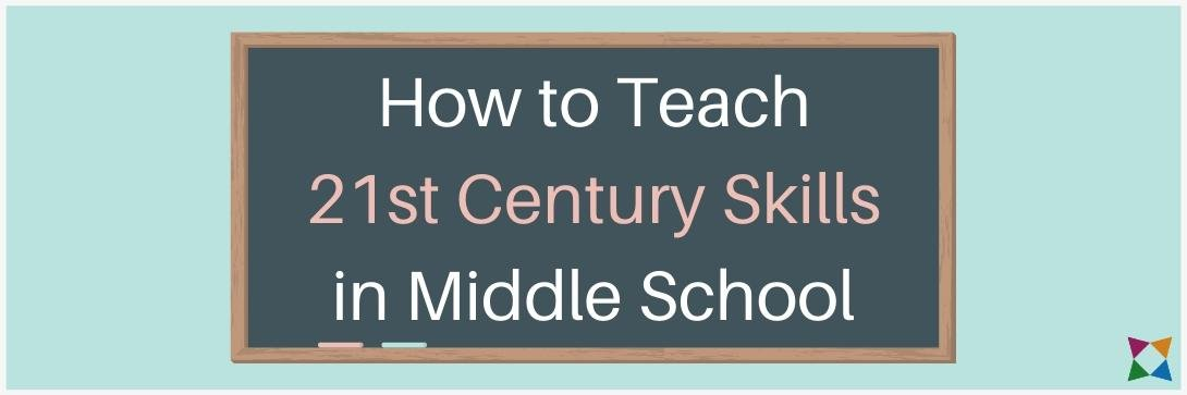 How to Teach 21st Century Skills in Middle School