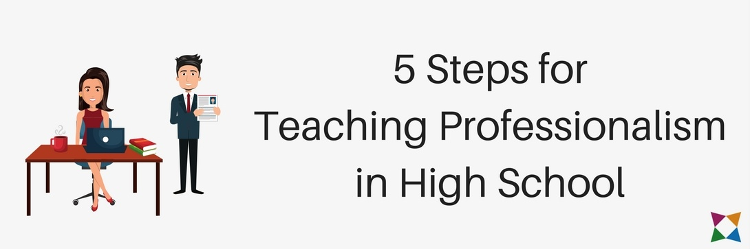 5 Steps for Teaching Professionalism in High School