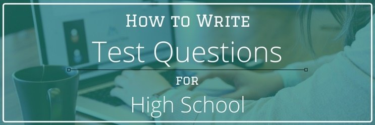 How to Write Test Questions for High School