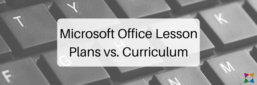 Microsoft Office Lesson Plans vs. Curriculum: Which One Do You Really Need?