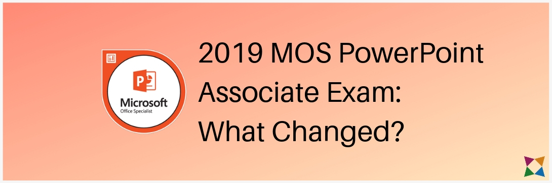 What's New with the 2019 MOS PowerPoint Certification Exam?