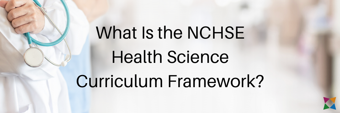 What Is the NCHSE Health Science Curriculum Framework?