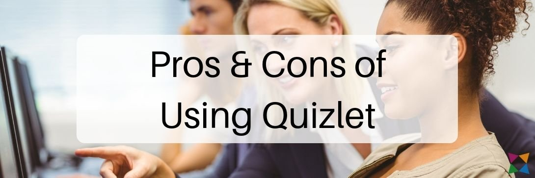 Pros & Cons of Using Quizlet in Your Classroom