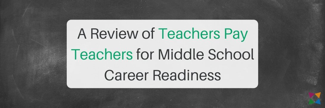 Review of Teachers Pay Teachers for Middle School Career Readiness