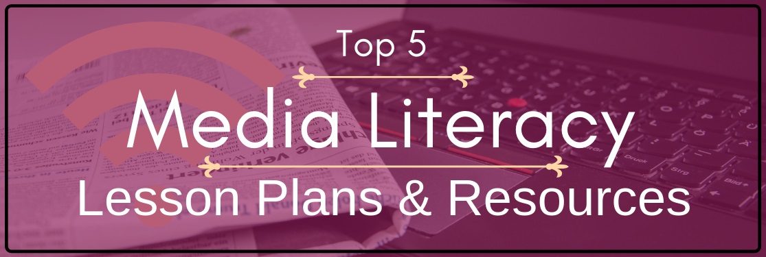 Top 5 Media Literacy Lesson Plans & Resources