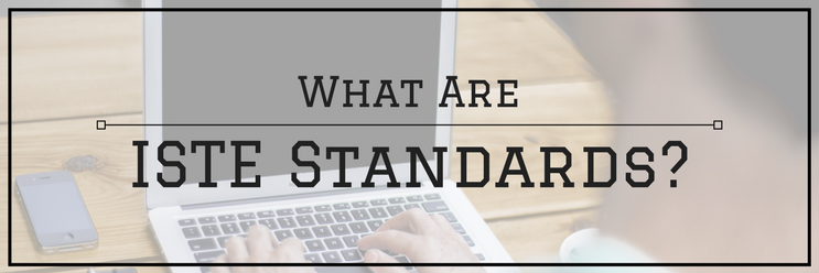 What Are ISTE Standards? (And Why Do They Matter?)