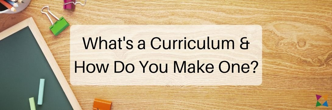 What Is a Curriculum and How Do You Make One?