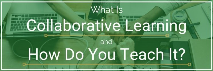 What Is Collaborative Learning (and How Do You Teach It)?