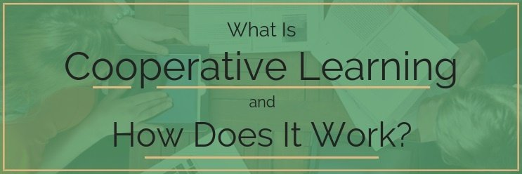 What Is Cooperative Learning and How Does It Work?