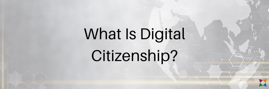 What Is Digital Citizenship & How Do You Teach It?