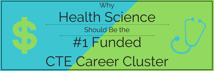 Top 5 Reasons Health Science Should Be the #1 Funded Career Cluster