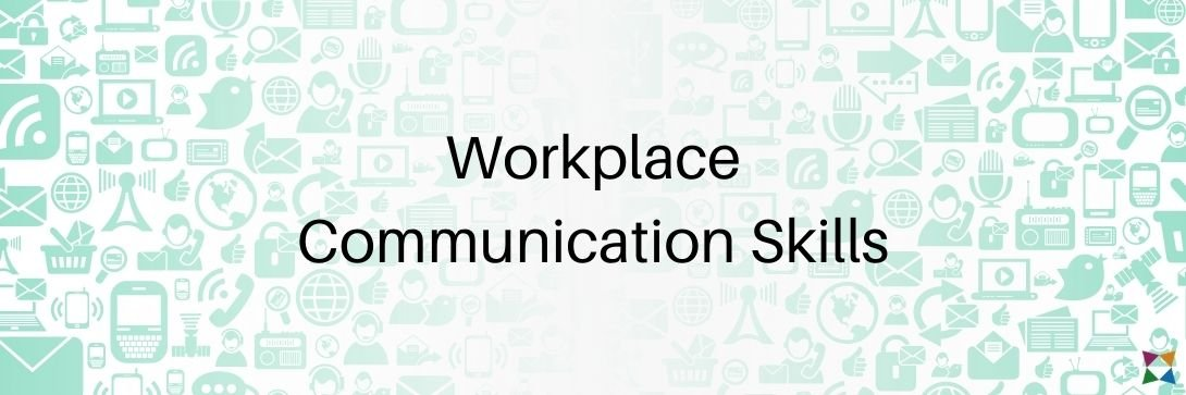What are Workplace Communication Skills and How Do You Teach Them?